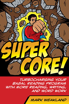 Super Core! Turbocharging Your Basal Reading Program With More Reading, Writing, and Word Work