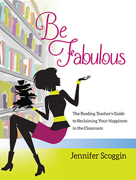 Be Fabulous: The Reading Teacher's Guide to Reclaiming Your Happiness in the Classroom