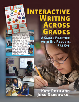 Interactive Writing Across Grades: A Small Practice With Big Results, PreK–5