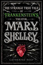 The Strange True Tale of Frankenstein's Creator